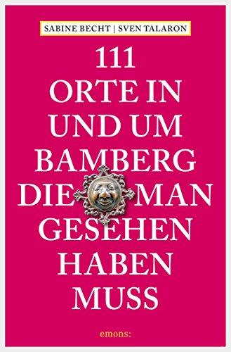 111 Orte in und um Bamberg, die man gesehen haben muss (111 Orte ...)