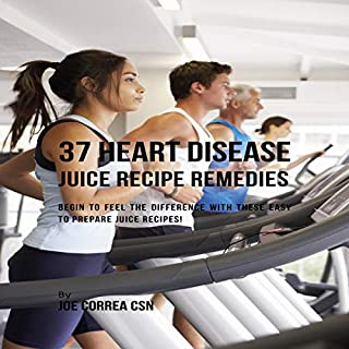 Couverture de 37 Heart Disease Juice Recipe Remedies: Begin to Feel the Difference with These Easy to Prepare Juice Recipes!