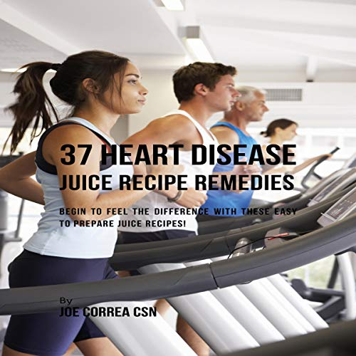 37 Heart Disease Juice Recipe Remedies: Begin to Feel the Difference with These Easy to Prepare Juice Recipes! Titelbild