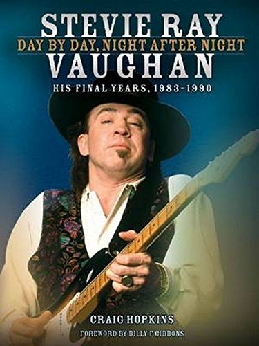Stevie Ray Vaughan: Day by Day, Night After Night: His Final Years, 1983-1990