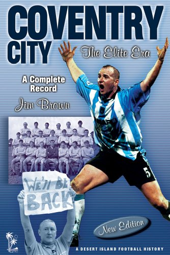 Coventry City: The Elite Era 1967-2001 (Desert Island Football Histories)