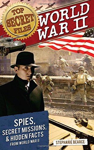 Top Secret Files: World War II: Spies, Secret Missions, and Hidden Facts from World War II (Top Secret Files of History)
