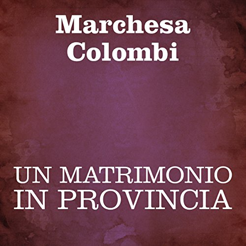 Un matrimonio in provincia [A Marriage in the Province] audiobook cover art