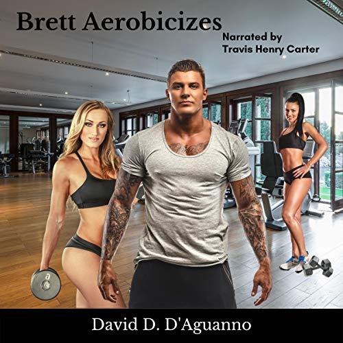 Brett Aerobicizes Audiobook By David D'Aguanno cover art