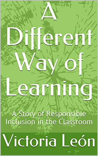 A Different Way of Learning: A Story of Responsible Inclusion in the Classroom (English Edition)