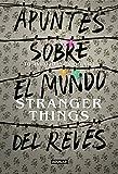 Apuntes sobre el mundo del revés. Una guía no oficial de Stranger Things (Ocio y tiempo libre)...