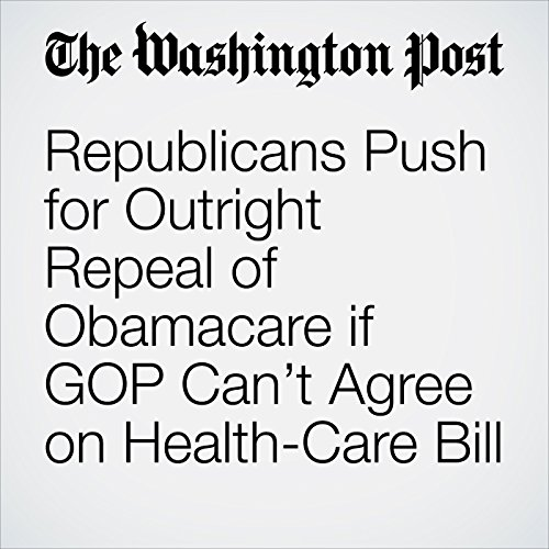 Republicans Push for Outright Repeal of Obamacare if GOP Can't Agree on Health-Care Bill copertina