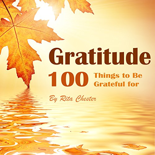 Gratitude: 100 Things to Be Grateful for                   By:                                                                                                                                 Rita Chester                               Narrated by:                                                                                                                                 Katherine Thompson                      Length: 52 mins     Not rated yet     Overall 0.0