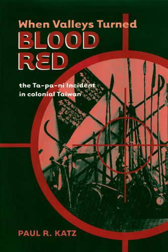 When Valleys Turned Blood Red: The Ta-Pa-Ni Incident in Colonial Taiwan