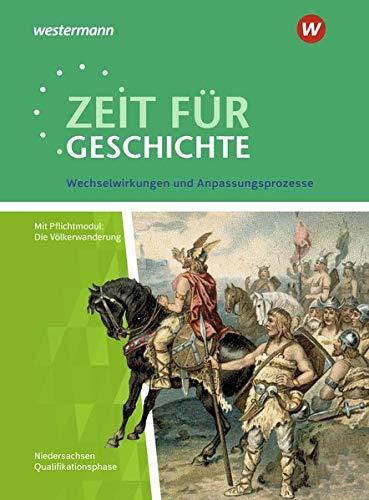 Zeit für Geschichte - Ausgabe für die Qualifikationsphase in Niedersachsen: Themenband ab dem Zentralabitur 2020: Wechselwirkungen und Anpassungsprozesse