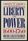 Liberty and Power 1600-1760 Volume One (Liberty in America 1600 to the Present)