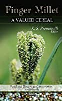 Finger Millet: A Valued Cereal (Food and Beverage Consumption and Health: Nutrition and Diet Research Progress)