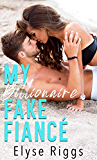 My Billionaire Fake Fiance: A Romantic Comedy (Beaky Tiki Series Book 1)