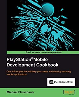 PlayStation®Mobile Development Cookbook by [Michael Fleischauer]