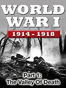 WWI The War To End All Wars - Part 1  The Valley of Death