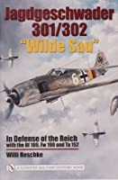 """Jagdgeschwader 301/302 """"wilde Sau"""": In Defense Of The Reich With The Bf 109, Fw 190 And Ta 152"""