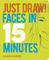 Just Draw! Faces in 15 Minutes