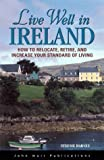 DEL-Live Well in Ireland: How to Relocate, Retire, and Increase Your Standard of Living (The Live Well Series)