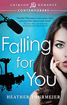 Falling for You (Unscripted Love Book 1) by [Heather Thurmeier]