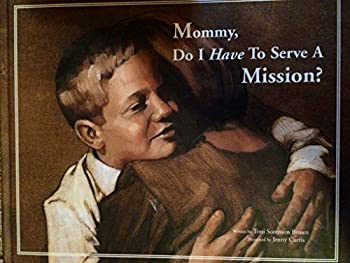 Mommy Do I Have To Serve A Mission?