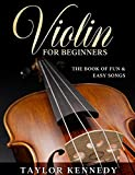 Violin For Beginners: The Book of Fun & Easy Songs