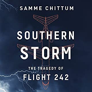 Southern Storm     The Tragedy of Flight 242              By:                                                                                                                                 Samme Chittum                               Narrated by:                                                                                                                                 Keith Sellon-Wright                      Length: 6 hrs and 24 mins     22 ratings     Overall 4.6