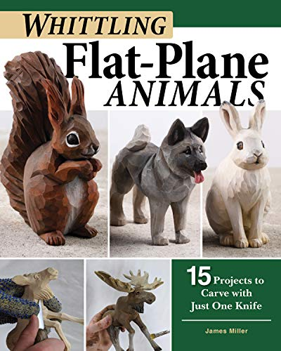 Whittling Flat-Plane Animals: 15 Projects to Carve with Just One Knife by [James Miller]