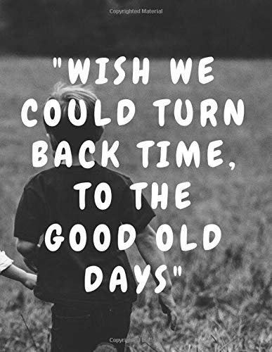 Wish We Could Turn Back Time To The Good Old Days: Lyric Notebook/ Journal/ Notepad/ Diary For Teens, Adults and Kids | 120 Black Lined Pages | 8.5 x 11 Inches