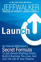 By Jeff Walker Launch: An Internet Millionaire's Secret Formula To Sell Almost Anything Online, Build A Business Yo