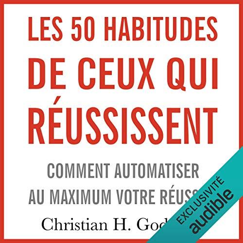 Couverture de Les 50 habitudes de ceux qui réussissent : Comment automatiser au maximum votre réussite