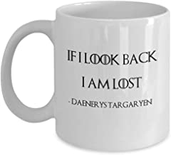 If I look back I am lost Daenerys Targaryen quote - Game of thrones inspirational morning coffee mug - Khaleesi Mother of Dragons breaker of chains gift accessories