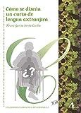 Como se diseña un curso de lengua extranjera (Cuadernos de didáctica del español/LE)