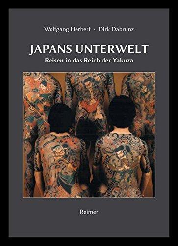 Japans Unterwelt: Reisen in das Reich der Yakuza