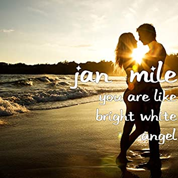 You Are Like Bright White Angel
