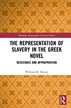 The Representation of Slavery in the Greek Novel: Resistance and Appropriation (Routledge Monographs in Classical Studies)