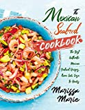 The Mexican Seafood Cookbook: The Best Authentic Mexican Seafood Recipes, from Our Casa to Yours