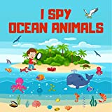 I Spy Ocean Animals: Fun Guessing Game Picture Book for Kids Ages 2-5, A Fun Alphabet Learning Ocean Animals Themed Activity (English Edition)