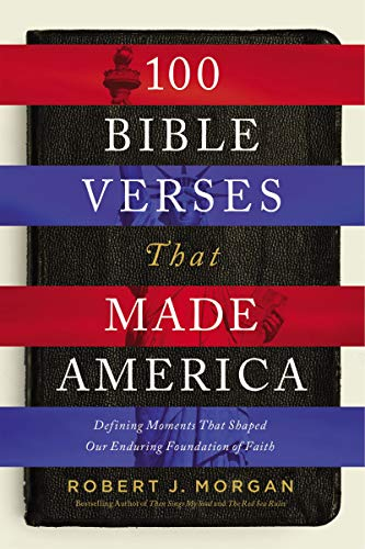 Compare Textbook Prices for 100 Bible Verses That Made America: Defining Moments That Shaped Our Enduring Foundation of Faith  ISBN 9780785222118 by Morgan, Robert J.