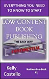 Low Content Book Publishing The Easy Way: Confidential (Business-in-a-Book 1)...