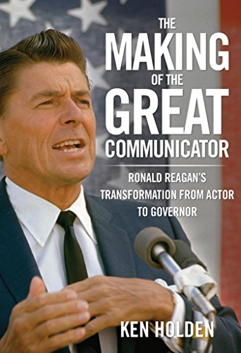 Making of the Great Communicator: Ronald Reagans Transformation from Actor to Governor (English Edition)