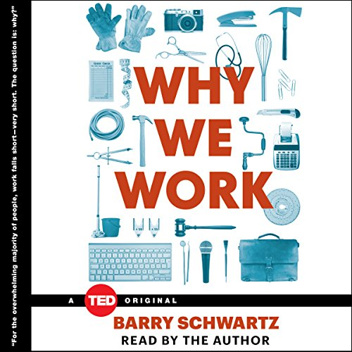 Why We Work                   By:                                                                                                                                 Barry Schwartz                               Narrated by:                                                                                                                                 Barry Schwartz                      Length: 2 hrs and 48 mins     16 ratings     Overall 4.4