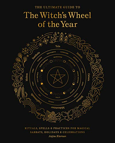 Compare Textbook Prices for The Ultimate Guide to the Witch's Wheel of the Year: Rituals, Spells & Practices for Magical Sabbats, Holidays & Celebrations Illustrated Edition ISBN 9781592339839 by Kiernan, Anjou