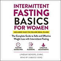 Intermittent Fasting Basics for Women: The Complete Guide to Safe and Effective Weight Loss With Intermittent Fasting