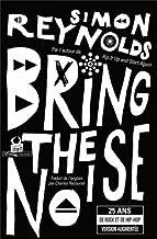 Bring the noise 25 ans de rock et de hip-hop - par l'auteur de rip it up and start again (DOCUMENTS)