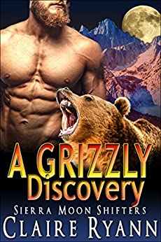 A Grizzly Discovery (Sierra Moon Shifters Book 7) by [Claire Ryann]