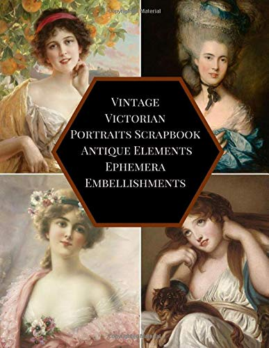 Compare Textbook Prices for Vintage Victorian Portraits Scrapbook Antique Elements Ephemera Embellishments: A Retro 1950s Sign Ladies illustration Tear- it out Scrap Paper Art ... Journal notebook Craft Supplies Kit Pack  ISBN 9798605321910 by Media, Beautiful Prints