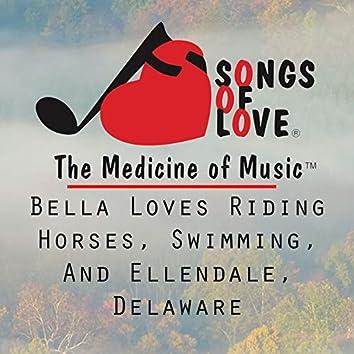 Bella Loves Riding Horses, Swimming, and Ellendale, Delaware