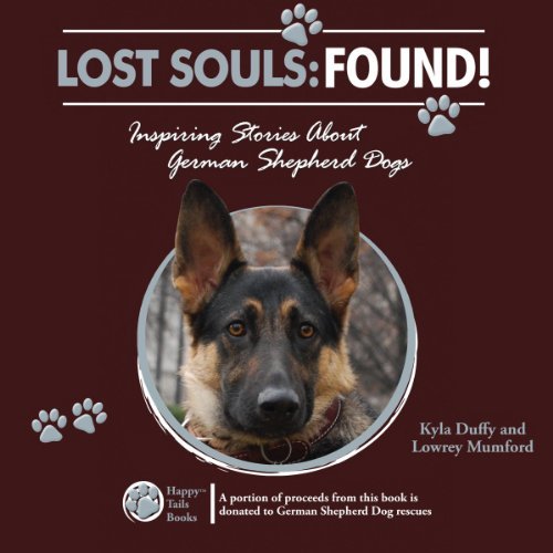 Lost Souls: Found! Inspiring Stories About German Shepherd Dogs audiobook cover art