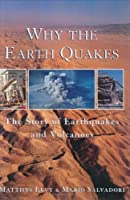 Why the Earth Quakes: The Story of Earthquakes and Volcanoes