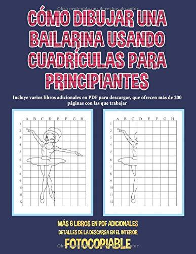 Cómo dibujar una bailarina usando cuadrículas para principiantes: Incluye varios libros adicionales en PDF para descargar, que ofrecen más de 200 páginas con las que trabajar